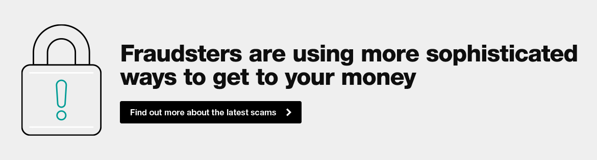 Fraudsters are using more sophisticated ways to get to your money. Find out more about the latest scams.