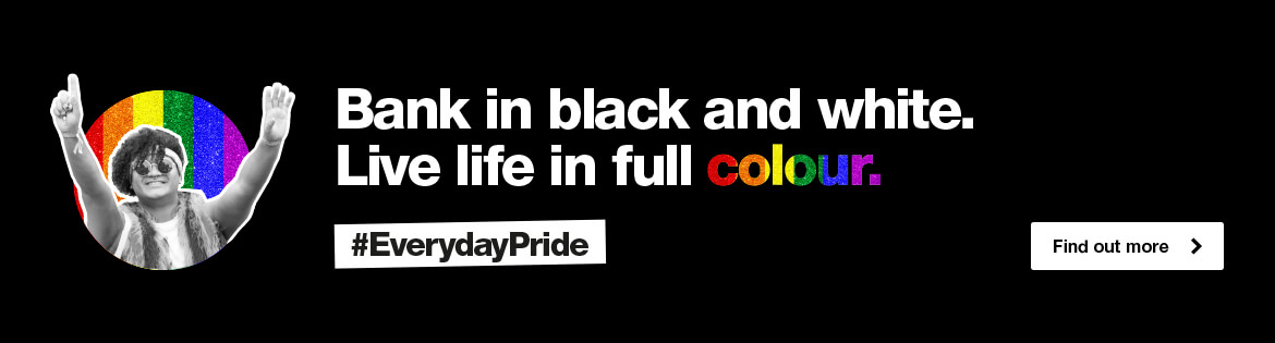 Bank in black and white. Live life in full colour. Everyday pride